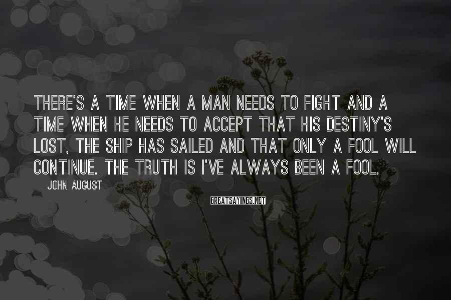 John August Sayings: There's a time when a man needs to fight and a time when he needs