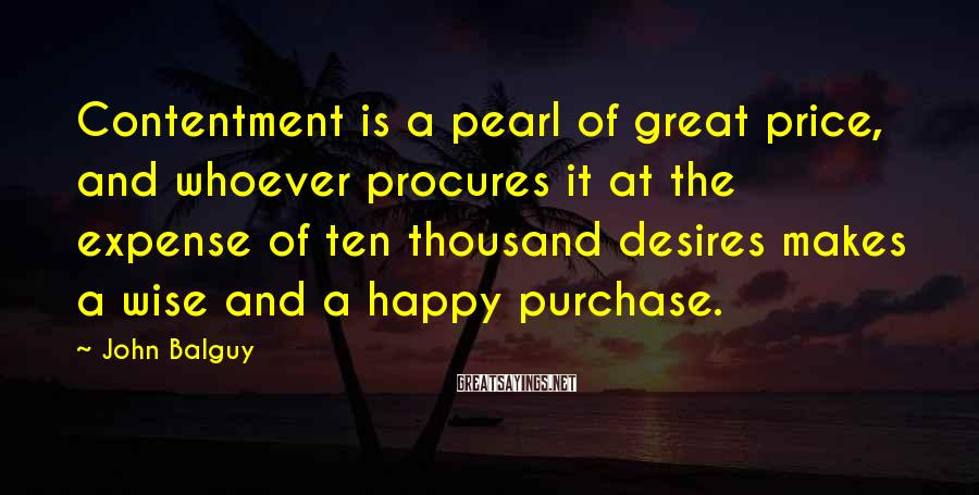 John Balguy Sayings: Contentment is a pearl of great price, and whoever procures it at the expense of