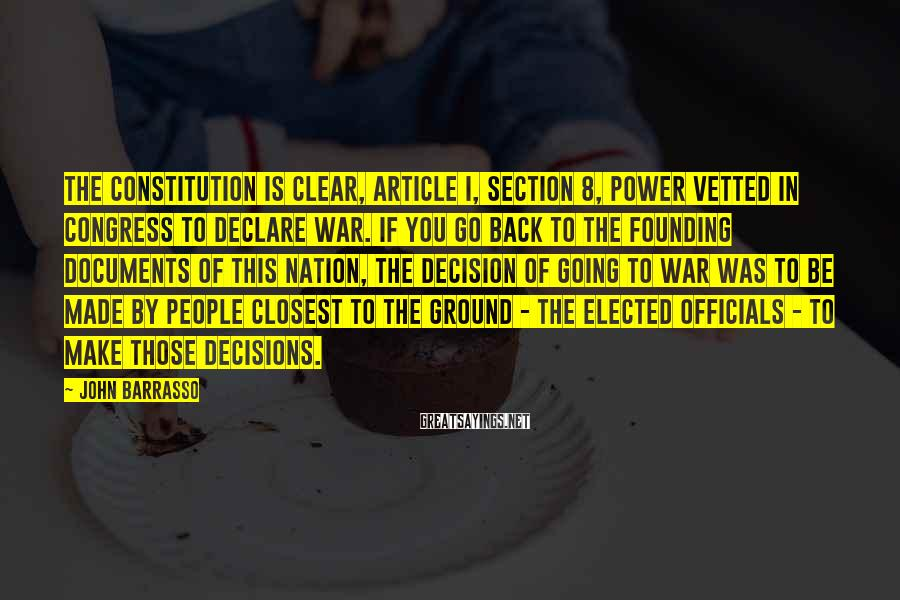 John Barrasso Sayings: The Constitution is clear, Article I, Section 8, power vetted in Congress to declare war.