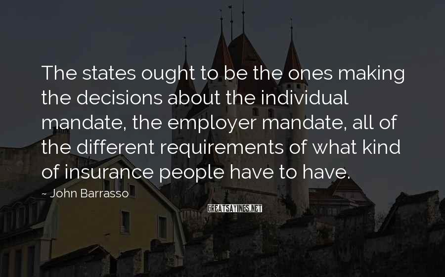 John Barrasso Sayings: The states ought to be the ones making the decisions about the individual mandate, the