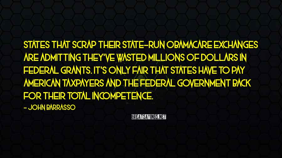 John Barrasso Sayings: States that scrap their state-run Obamacare exchanges are admitting they've wasted millions of dollars in