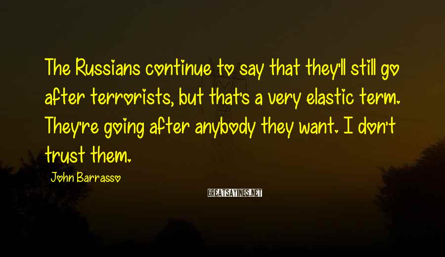 John Barrasso Sayings: The Russians continue to say that they'll still go after terrorists, but that's a very