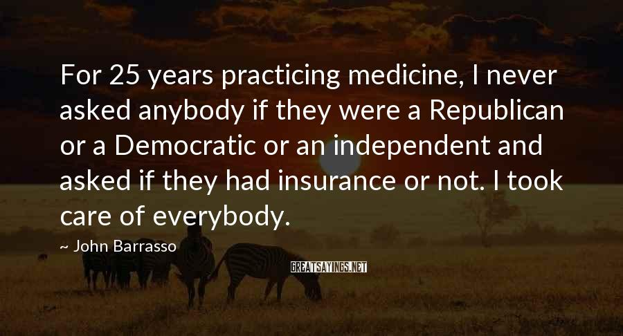 John Barrasso Sayings: For 25 years practicing medicine, I never asked anybody if they were a Republican or