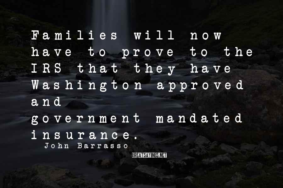 John Barrasso Sayings: Families will now have to prove to the IRS that they have Washington-approved and government-mandated