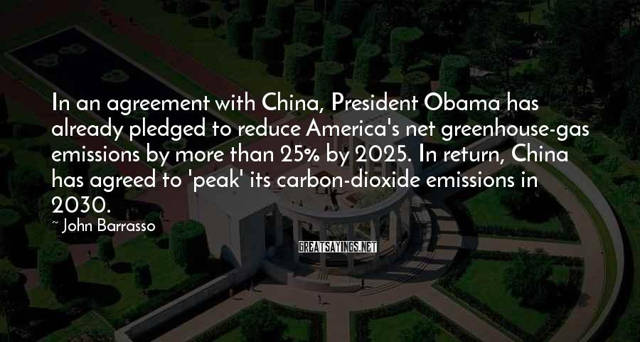 John Barrasso Sayings: In an agreement with China, President Obama has already pledged to reduce America's net greenhouse-gas