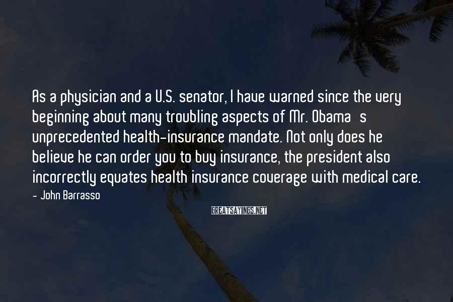 John Barrasso Sayings: As a physician and a U.S. senator, I have warned since the very beginning about