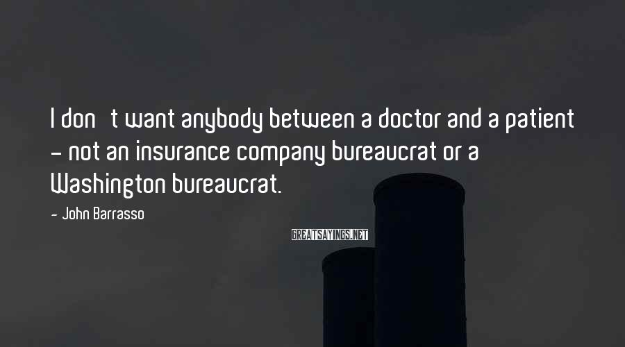 John Barrasso Sayings: I don't want anybody between a doctor and a patient - not an insurance company