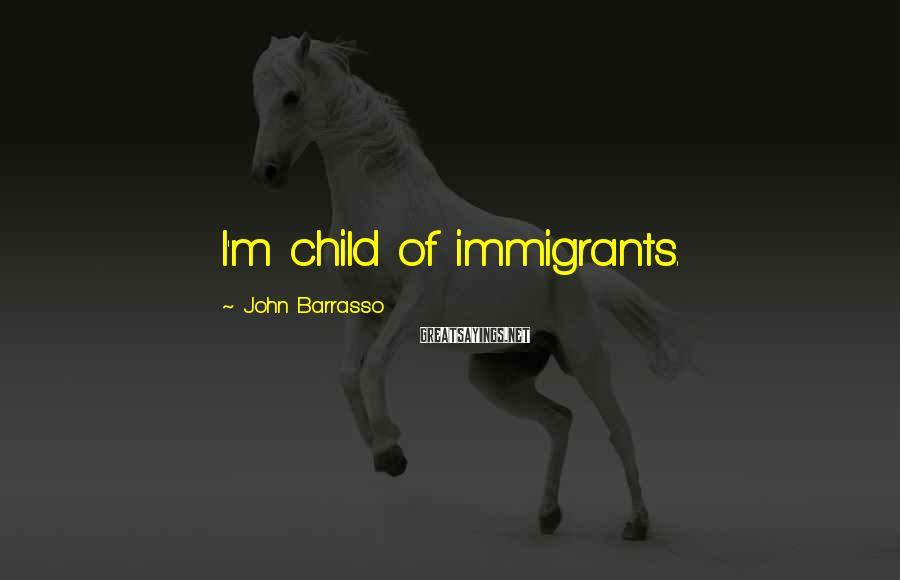 John Barrasso Sayings: I'm child of immigrants.