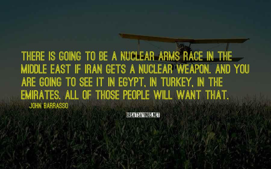 John Barrasso Sayings: There is going to be a nuclear arms race in the Middle East if Iran