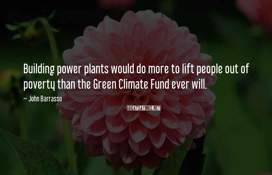 John Barrasso Sayings: Building power plants would do more to lift people out of poverty than the Green