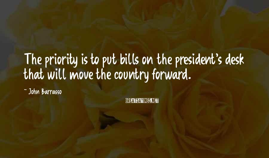 John Barrasso Sayings: The priority is to put bills on the president's desk that will move the country