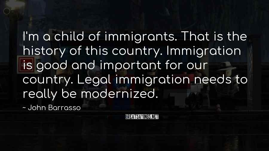 John Barrasso Sayings: I'm a child of immigrants. That is the history of this country. Immigration is good