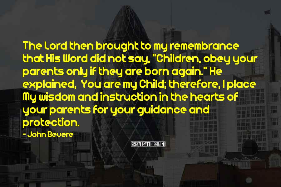 "John Bevere Sayings: The Lord then brought to my remembrance that His Word did not say, ""Children, obey"