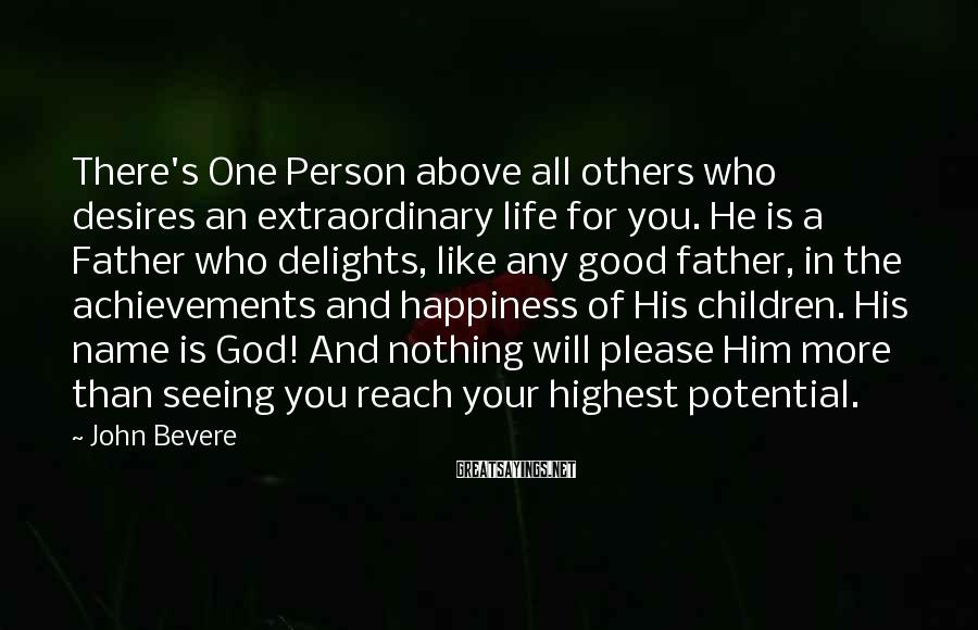 John Bevere Sayings: There's One Person above all others who desires an extraordinary life for you. He is