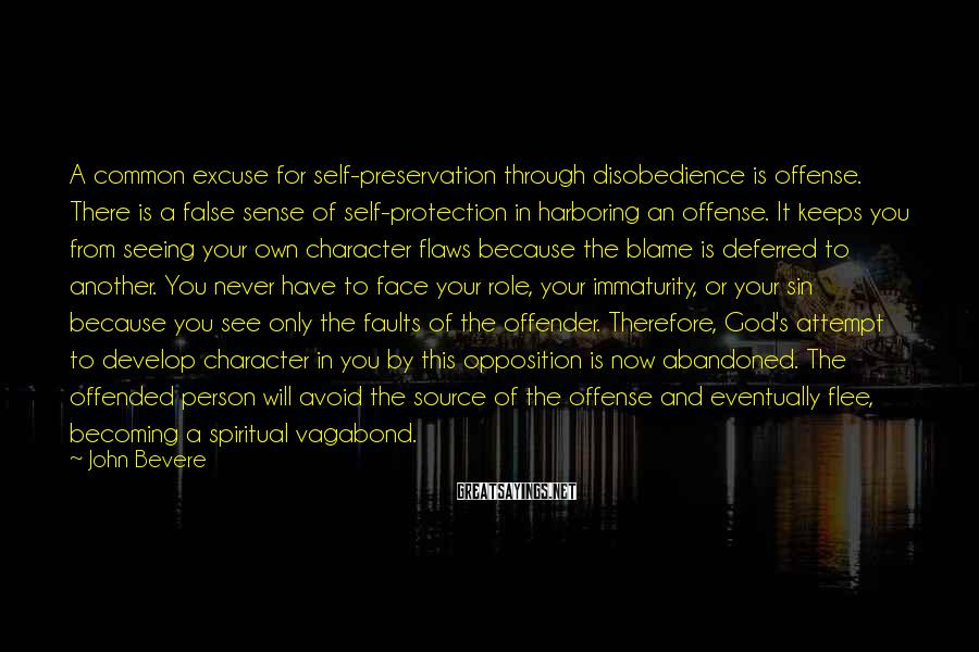 John Bevere Sayings: A common excuse for self-preservation through disobedience is offense. There is a false sense of