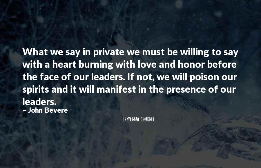 John Bevere Sayings: What we say in private we must be willing to say with a heart burning