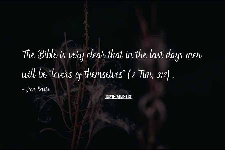 "John Bevere Sayings: The Bible is very clear that in the last days men will be ""lovers of"