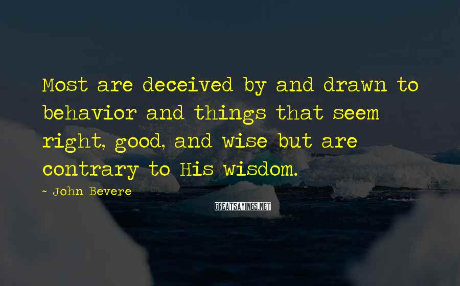 John Bevere Sayings: Most are deceived by and drawn to behavior and things that seem right, good, and