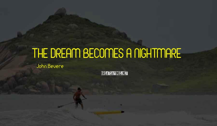 John Bevere Sayings: THE DREAM BECOMES A NIGHTMARE