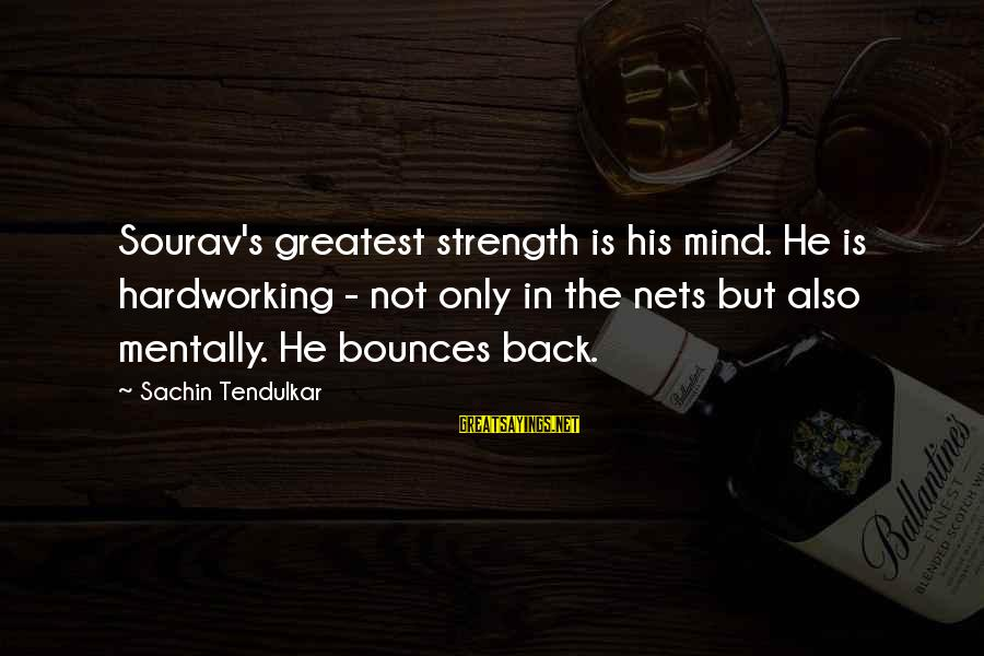 John Bowlby Attachment Theory Sayings By Sachin Tendulkar: Sourav's greatest strength is his mind. He is hardworking - not only in the nets