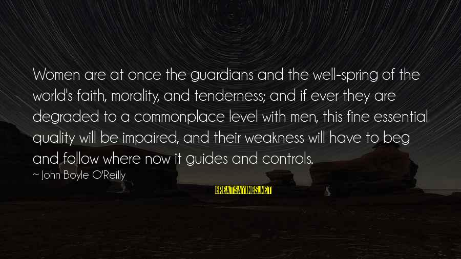 John Boyle O'reilly Sayings By John Boyle O'Reilly: Women are at once the guardians and the well-spring of the world's faith, morality, and