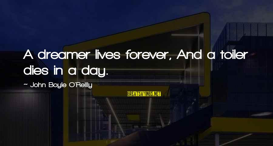 John Boyle O'reilly Sayings By John Boyle O'Reilly: A dreamer lives forever, And a toiler dies in a day.