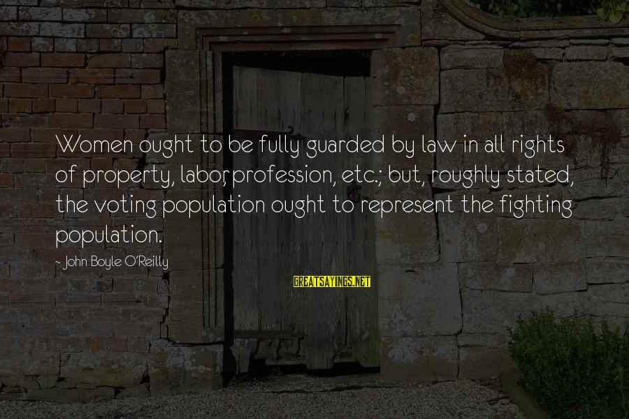 John Boyle O'reilly Sayings By John Boyle O'Reilly: Women ought to be fully guarded by law in all rights of property, labor, profession,