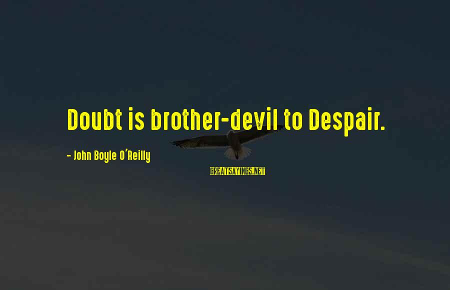 John Boyle O'reilly Sayings By John Boyle O'Reilly: Doubt is brother-devil to Despair.