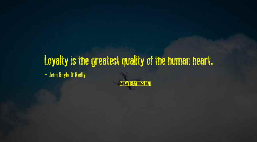 John Boyle O'reilly Sayings By John Boyle O'Reilly: Loyalty is the greatest quality of the human heart.