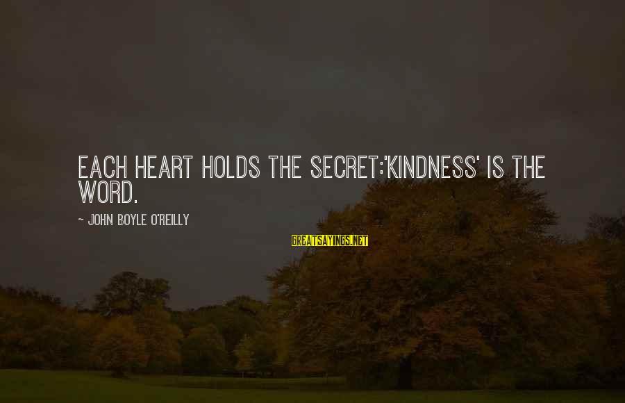 John Boyle O'reilly Sayings By John Boyle O'Reilly: Each heart holds the secret:'Kindness' is the word.