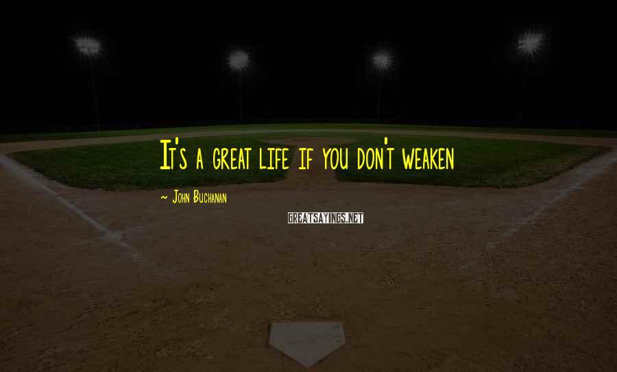 John Buchanan Sayings: It's a great life if you don't weaken