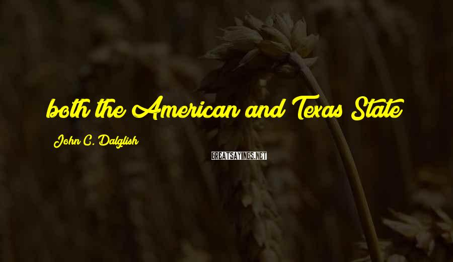 John C. Dalglish Sayings: both the American and Texas State