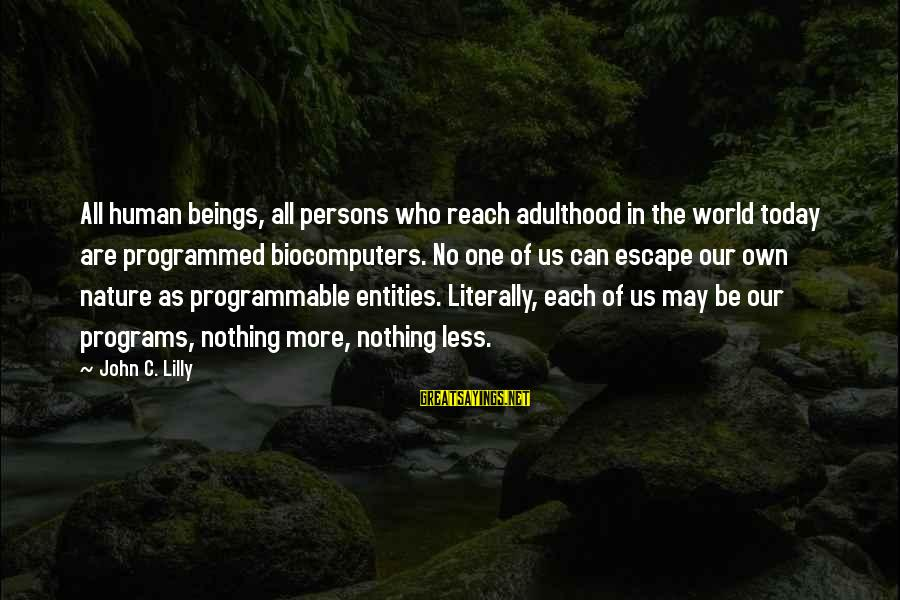 John C Lilly Sayings By John C. Lilly: All human beings, all persons who reach adulthood in the world today are programmed biocomputers.