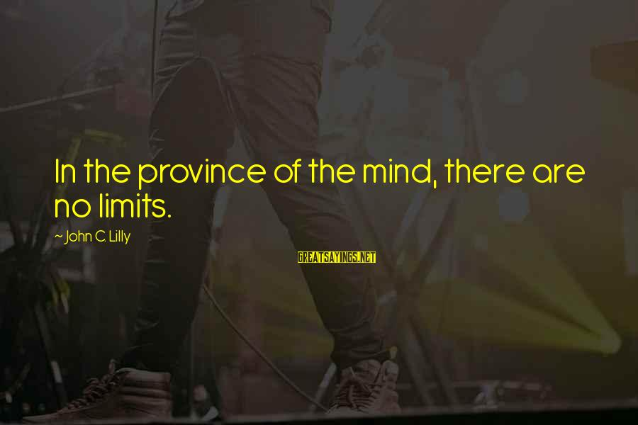 John C Lilly Sayings By John C. Lilly: In the province of the mind, there are no limits.
