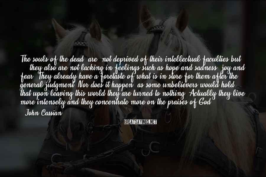 John Cassian Sayings: The souls of the dead [are] not deprived of their intellectual faculties but ... they