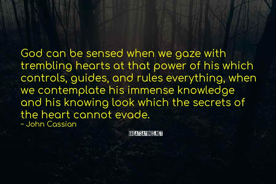 John Cassian Sayings: God can be sensed when we gaze with trembling hearts at that power of his