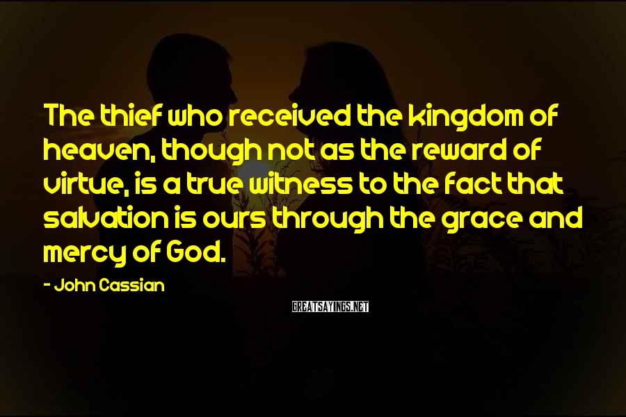 John Cassian Sayings: The thief who received the kingdom of heaven, though not as the reward of virtue,