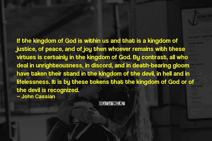 John Cassian Sayings: If the kingdom of God is within us and that is a kingdom of justice,