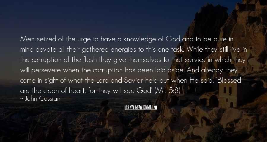 John Cassian Sayings: Men seized of the urge to have a knowledge of God and to be pure