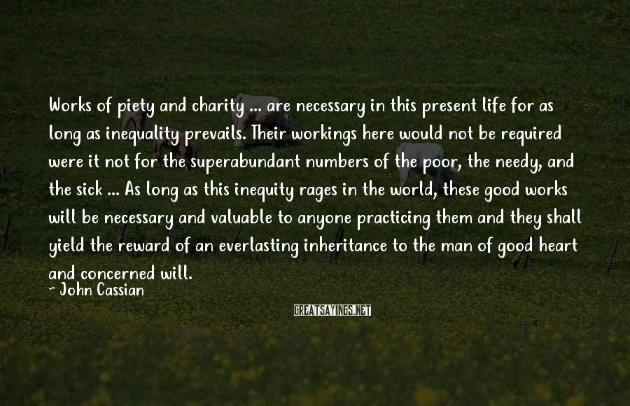 John Cassian Sayings: Works of piety and charity ... are necessary in this present life for as long