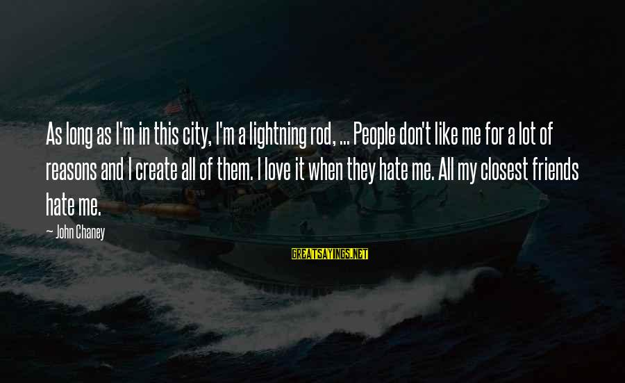 John Chaney Sayings By John Chaney: As long as I'm in this city, I'm a lightning rod, ... People don't like