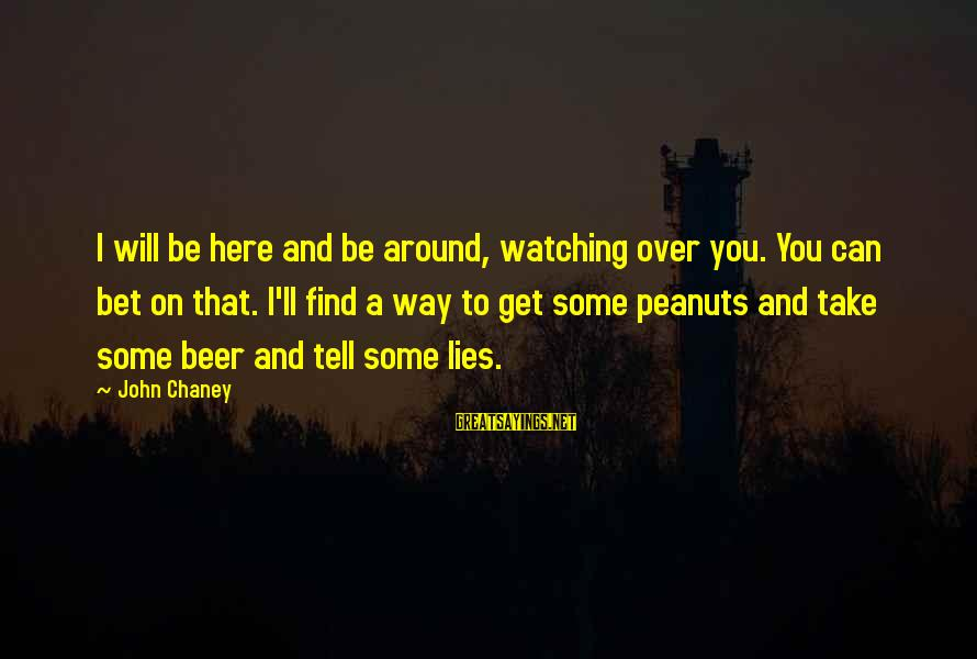John Chaney Sayings By John Chaney: I will be here and be around, watching over you. You can bet on that.