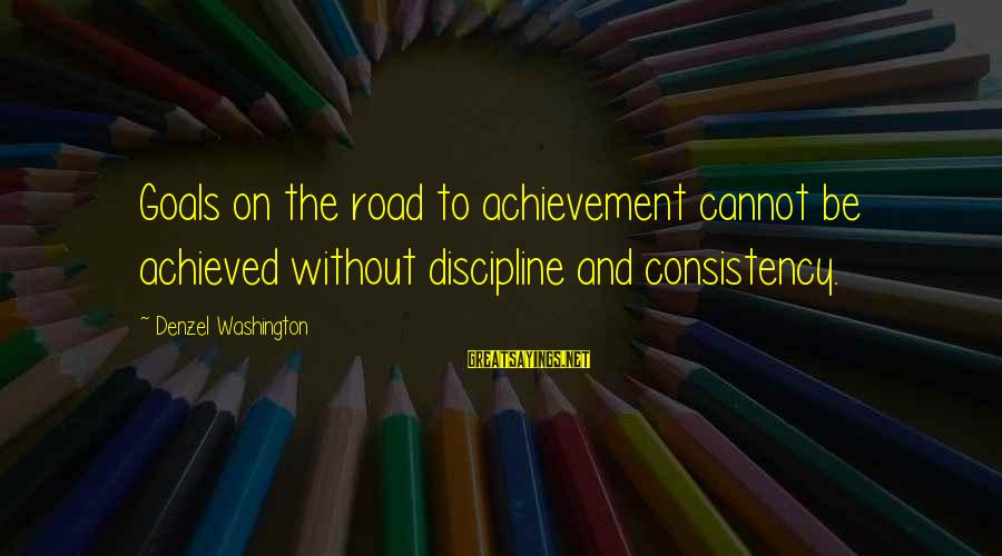 John Cheever Falconer Sayings By Denzel Washington: Goals on the road to achievement cannot be achieved without discipline and consistency.