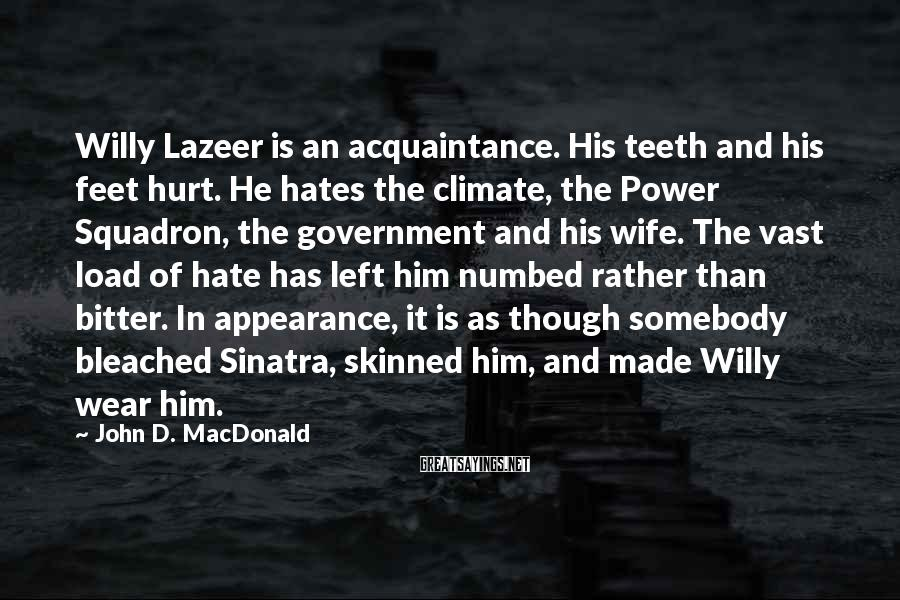 John D. MacDonald Sayings: Willy Lazeer is an acquaintance. His teeth and his feet hurt. He hates the climate,