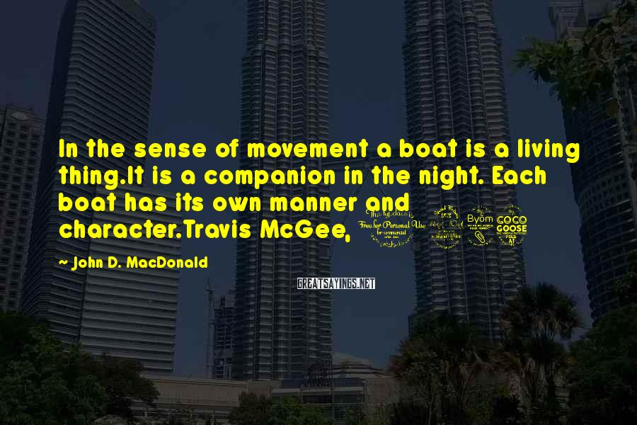 John D. MacDonald Sayings: In the sense of movement a boat is a living thing.It is a companion in