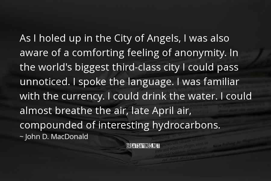 John D. MacDonald Sayings: As I holed up in the City of Angels, I was also aware of a