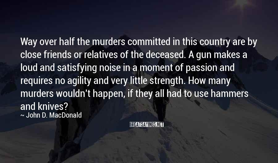John D. MacDonald Sayings: Way over half the murders committed in this country are by close friends or relatives