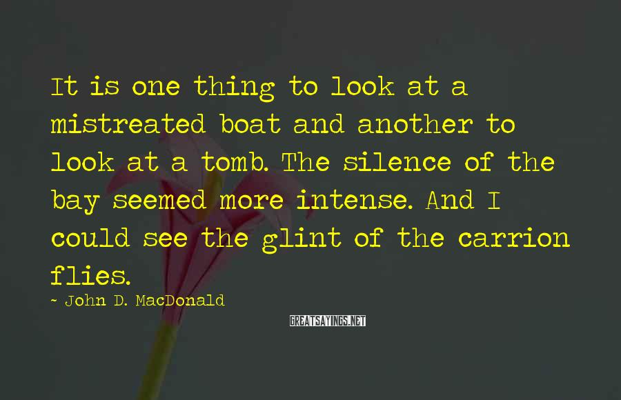 John D. MacDonald Sayings: It is one thing to look at a mistreated boat and another to look at