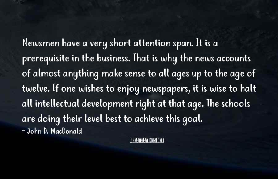 John D. MacDonald Sayings: Newsmen have a very short attention span. It is a prerequisite in the business. That