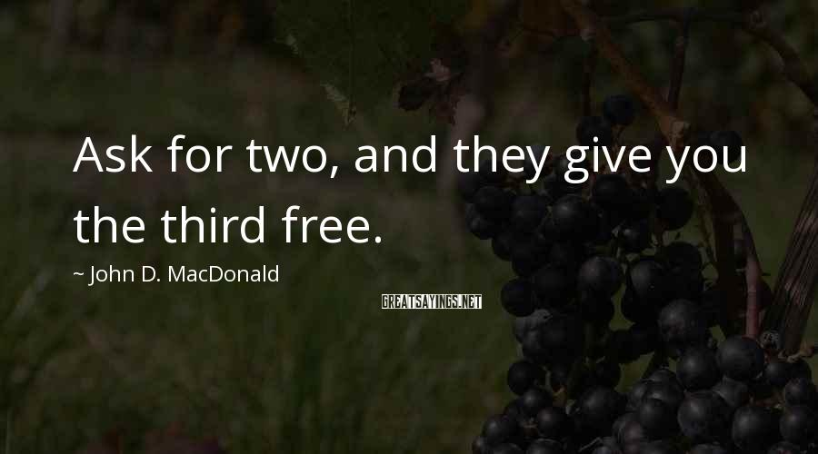 John D. MacDonald Sayings: Ask for two, and they give you the third free.